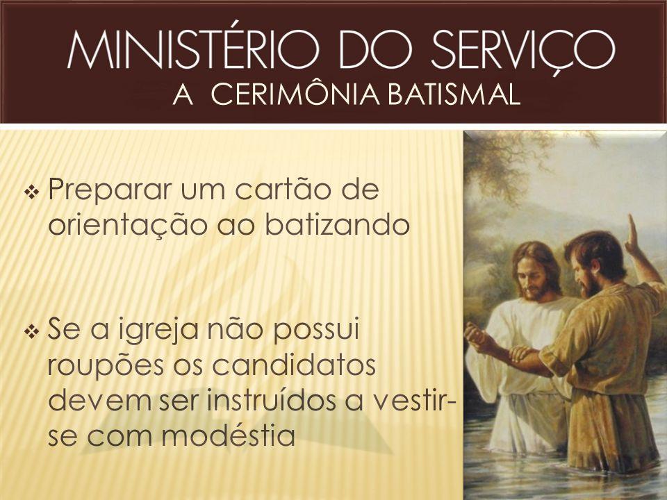 A CERIMÔNIA BATISMAL Preparar um cartão de orientação ao batizando.