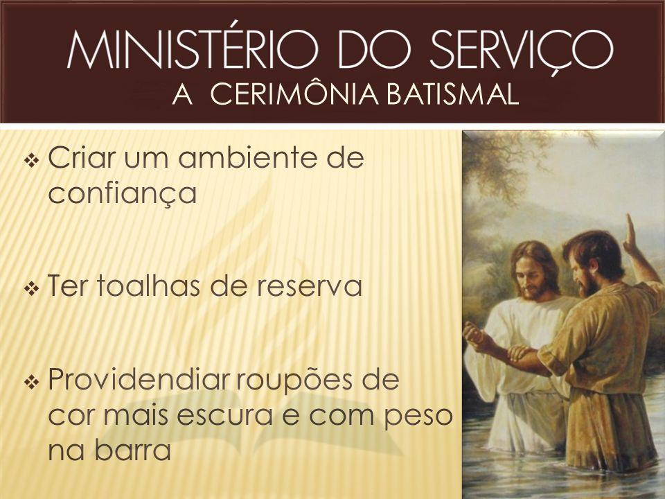 A CERIMÔNIA BATISMAL Criar um ambiente de confiança.