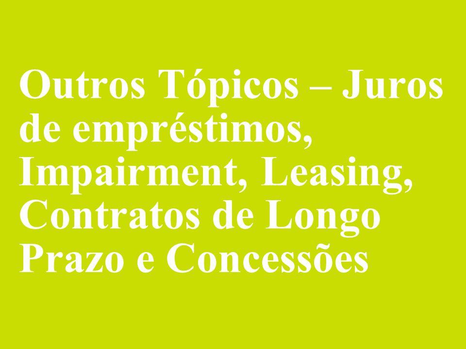 Outros Tópicos – Juros de empréstimos, Impairment, Leasing, Contratos de Longo Prazo e Concessões