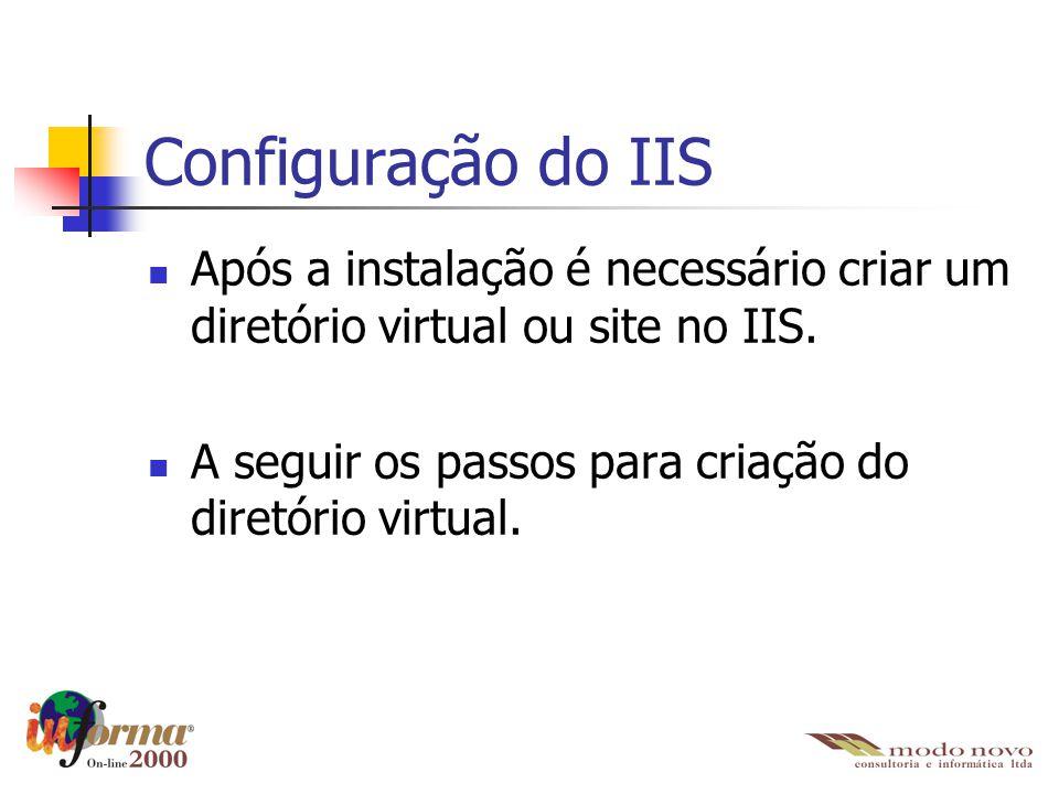 Configuração do IIS Após a instalação é necessário criar um diretório virtual ou site no IIS.
