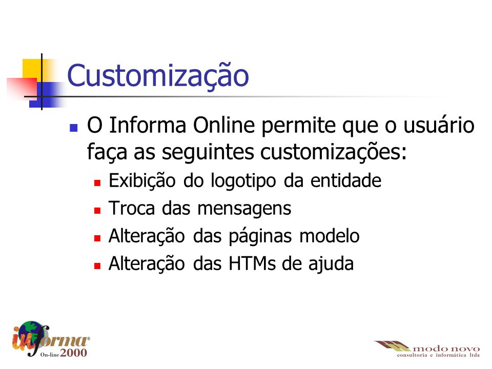 Customização O Informa Online permite que o usuário faça as seguintes customizações: Exibição do logotipo da entidade.