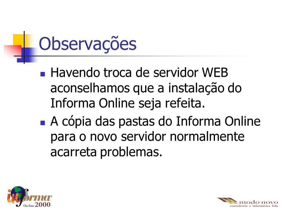 Observações Havendo troca de servidor WEB aconselhamos que a instalação do Informa Online seja refeita.