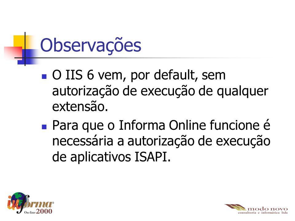 Observações O IIS 6 vem, por default, sem autorização de execução de qualquer extensão.