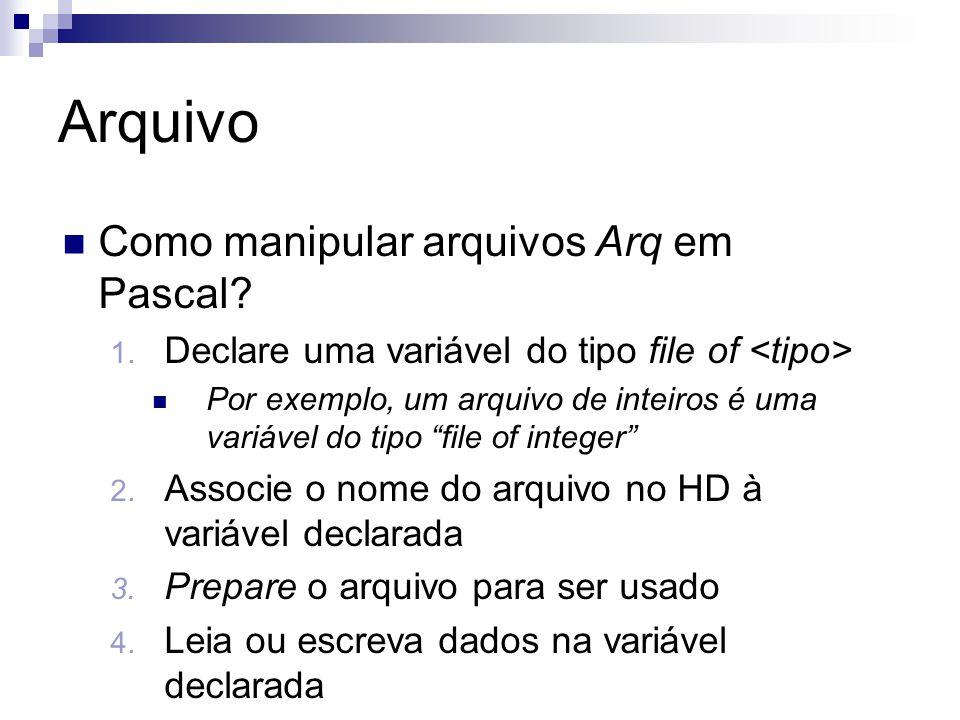 Arquivo Como manipular arquivos Arq em Pascal