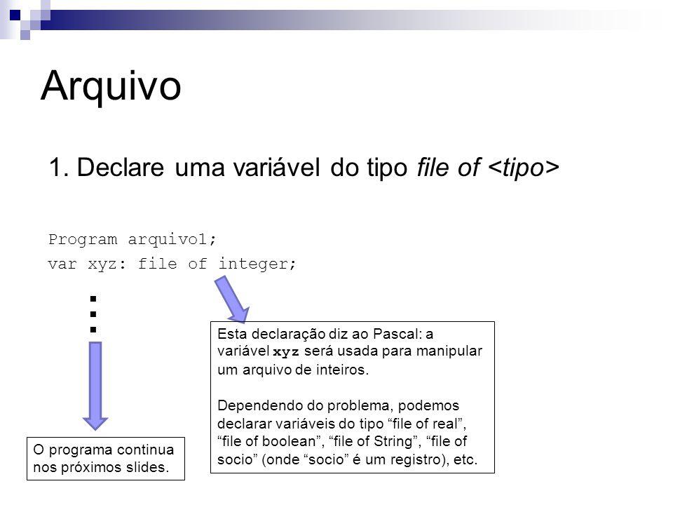 ... Arquivo 1. Declare uma variável do tipo file of <tipo>
