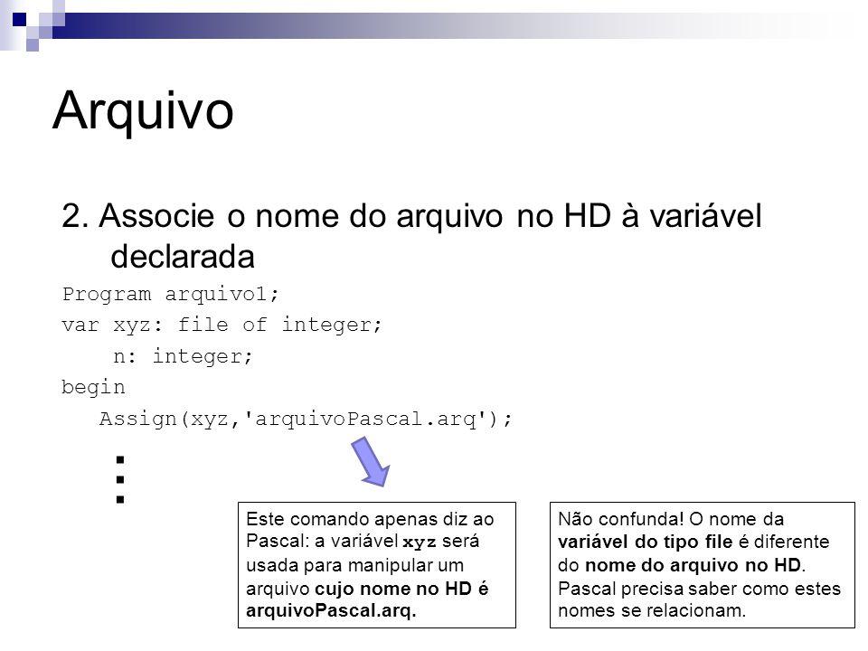 ... Arquivo 2. Associe o nome do arquivo no HD à variável declarada