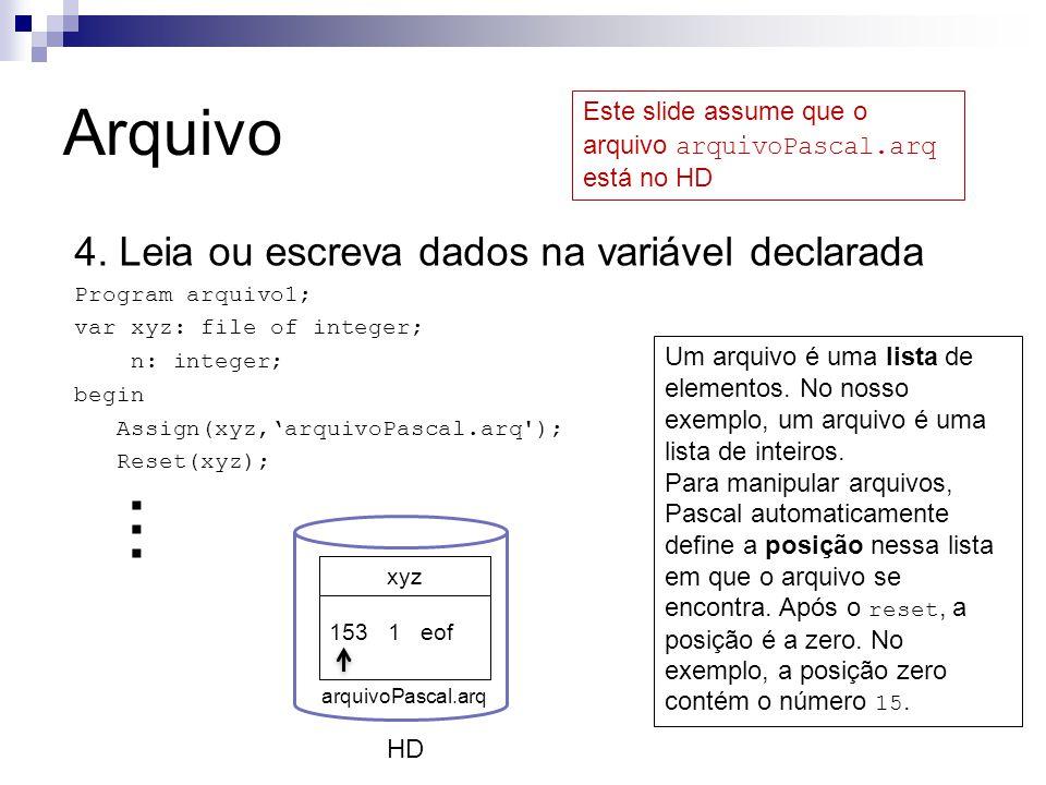 ... Arquivo 4. Leia ou escreva dados na variável declarada