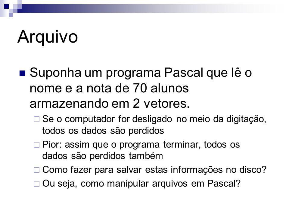 Arquivo Suponha um programa Pascal que lê o nome e a nota de 70 alunos armazenando em 2 vetores.