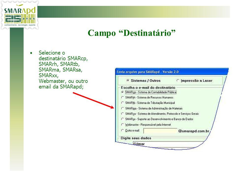 Campo Destinatário Selecione o destinatário SMARcp, SMARrh, SMARtb, SMARma, SMARsa, SMARxx, Webmaster, ou outro email da SMARapd;