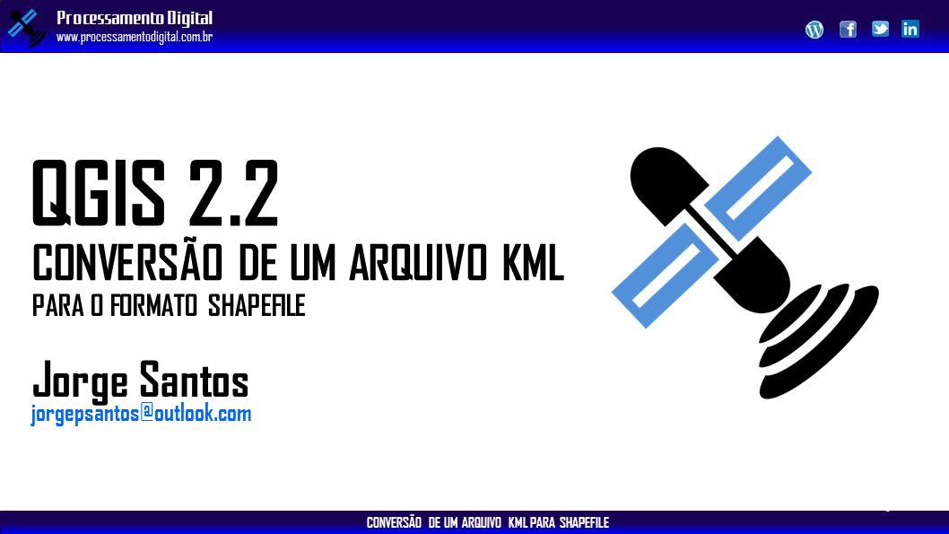 QGIS 2.2 CONVERSÃO DE UM ARQUIVO KML Jorge Santos