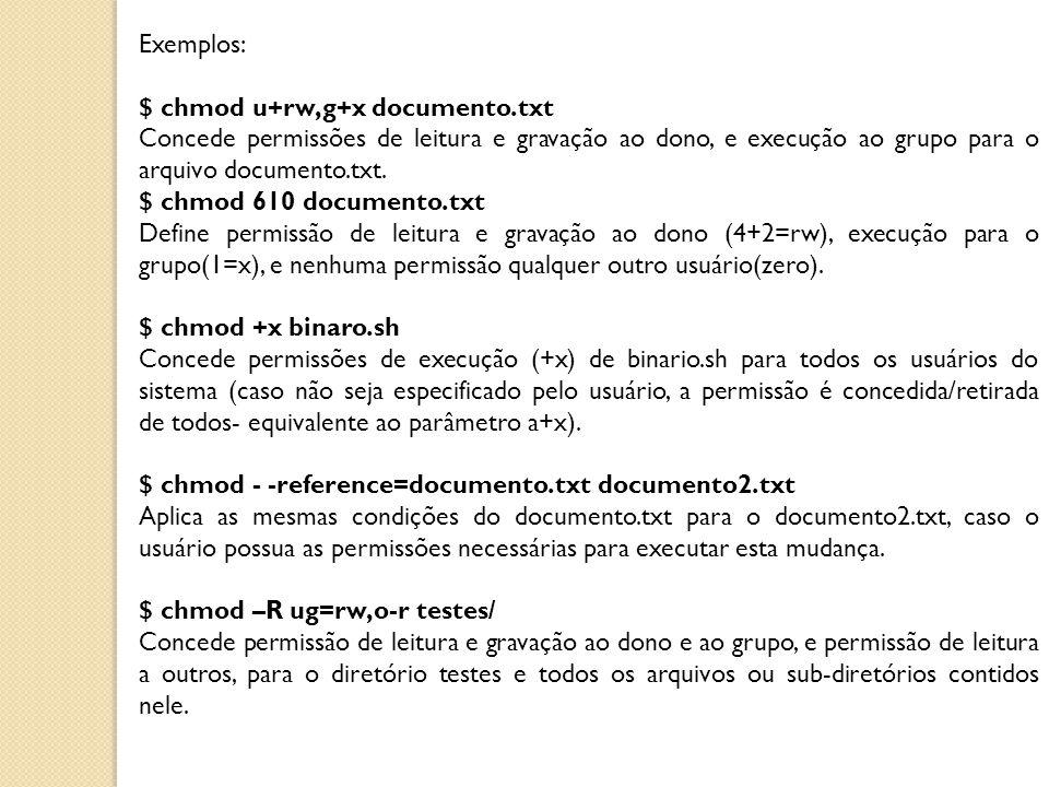 Exemplos: $ chmod u+rw,g+x documento.txt. Concede permissões de leitura e gravação ao dono, e execução ao grupo para o arquivo documento.txt.