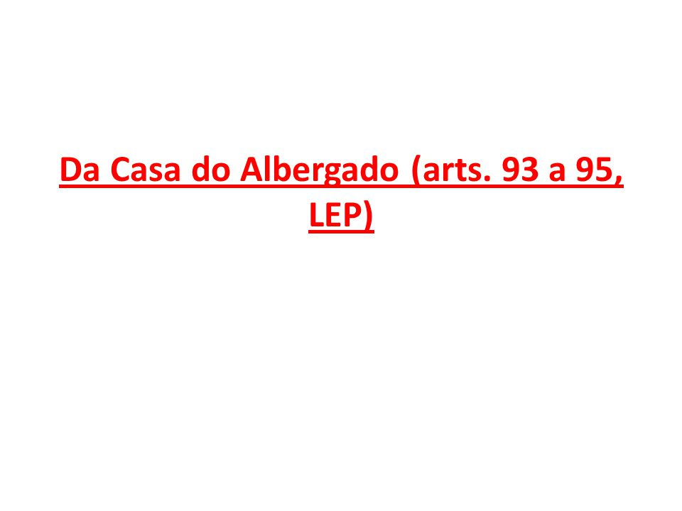Da Casa do Albergado (arts. 93 a 95, LEP)