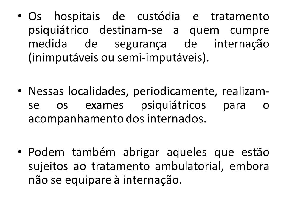 Os hospitais de custódia e tratamento psiquiátrico destinam-se a quem cumpre medida de segurança de internação (inimputáveis ou semi-imputáveis).