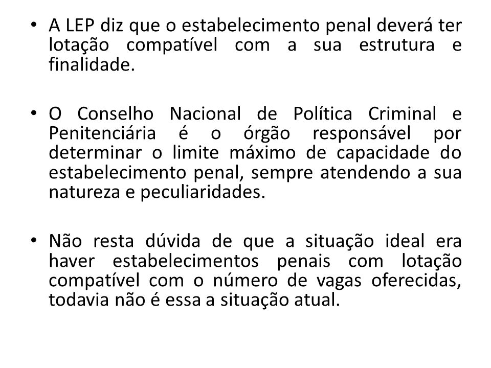 A LEP diz que o estabelecimento penal deverá ter lotação compatível com a sua estrutura e finalidade.