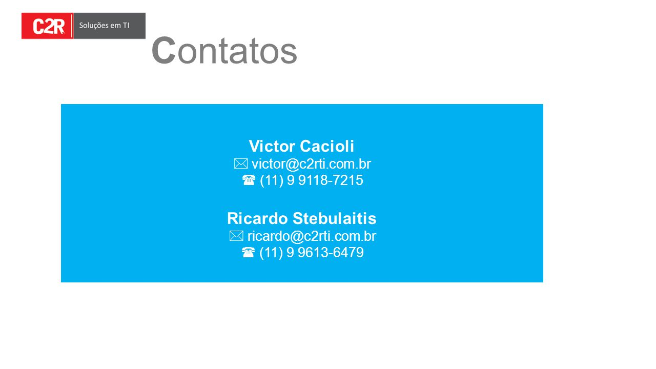 Contatos Victor Cacioli Ricardo Stebulaitis victor@c2rti.com.br