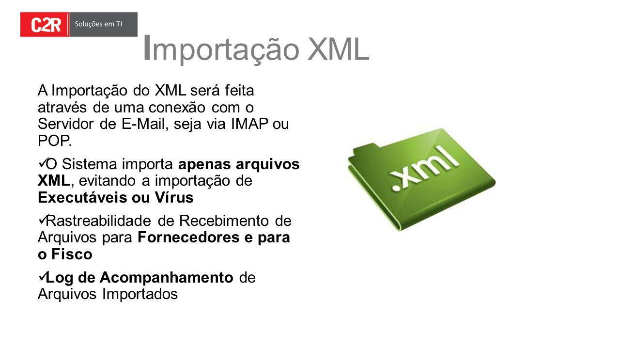 Importação XML A Importação do XML será feita através de uma conexão com o Servidor de E- Mail, seja via IMAP ou POP.