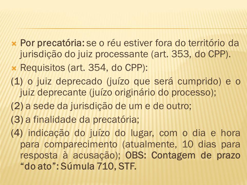 Por precatória: se o réu estiver fora do território da jurisdição do juiz processante (art. 353, do CPP).