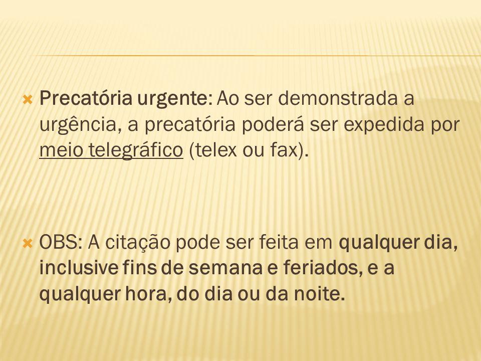 Precatória urgente: Ao ser demonstrada a urgência, a precatória poderá ser expedida por meio telegráfico (telex ou fax).