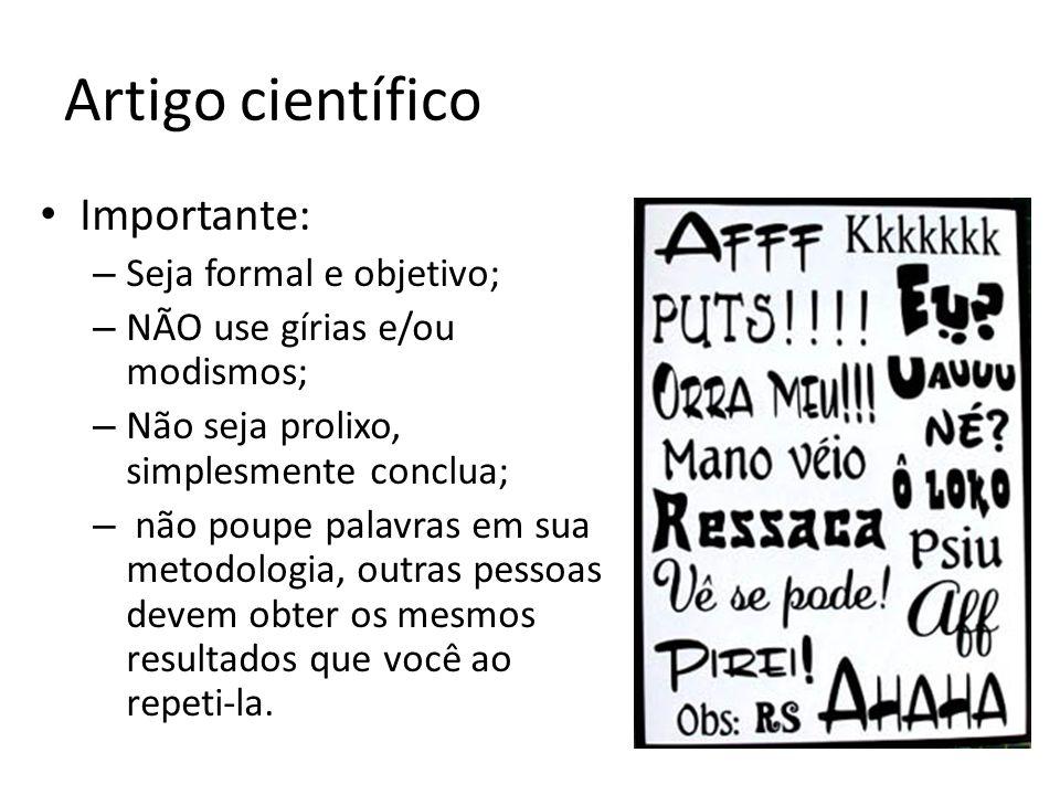 Artigo científico Importante: Seja formal e objetivo;