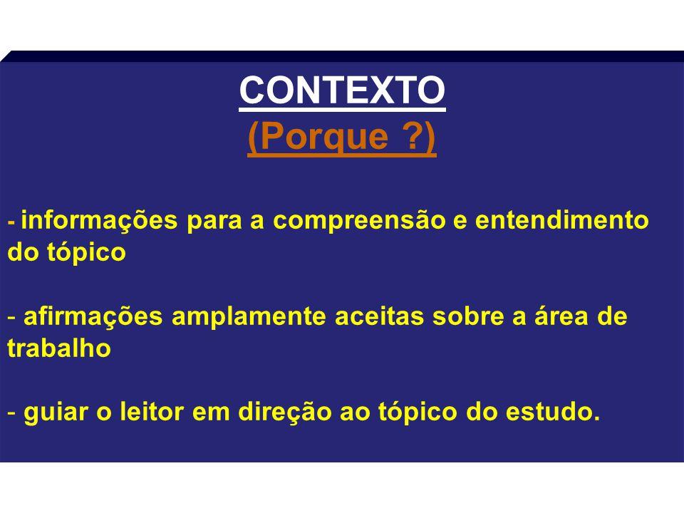 CONTEXTO (Porque ) - informações para a compreensão e entendimento do tópico. afirmações amplamente aceitas sobre a área de trabalho.