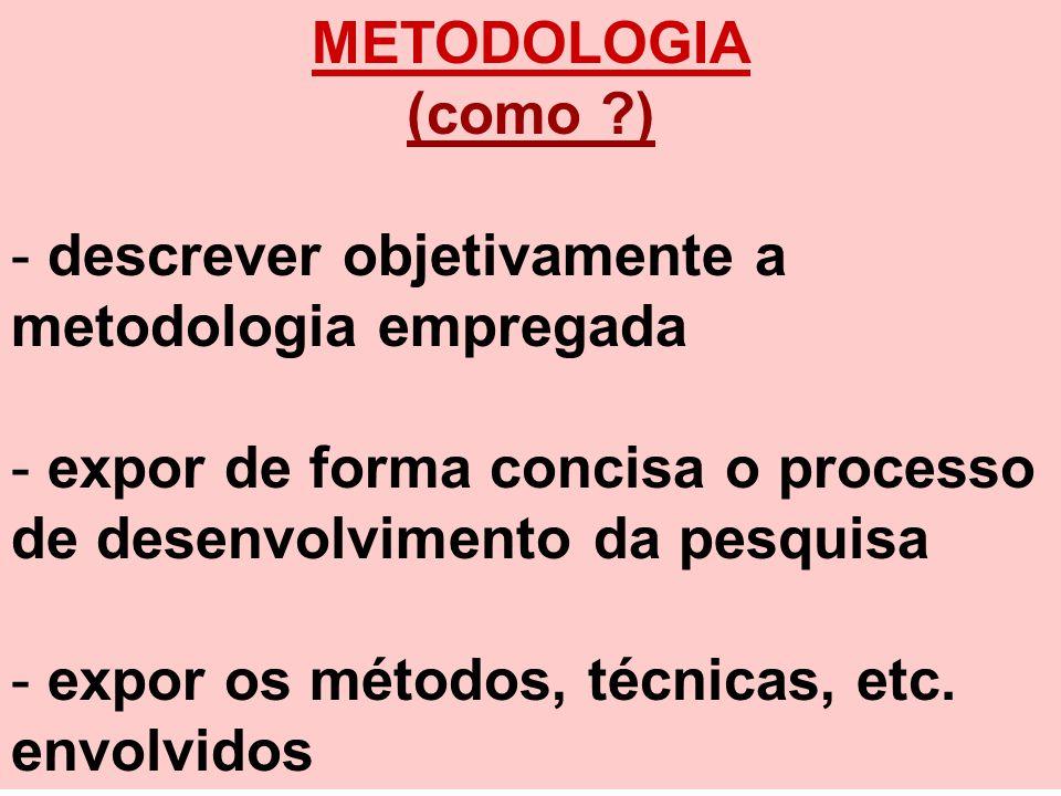 METODOLOGIA (como ) descrever objetivamente a metodologia empregada. expor de forma concisa o processo de desenvolvimento da pesquisa.