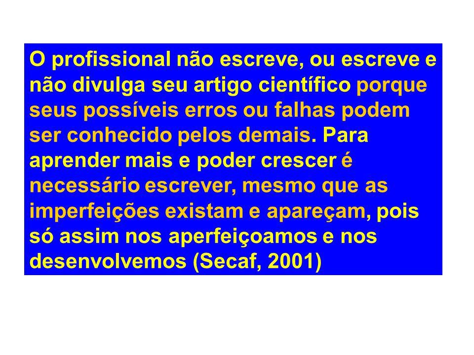 O profissional não escreve, ou escreve e não divulga seu artigo científico porque seus possíveis erros ou falhas podem ser conhecido pelos demais.