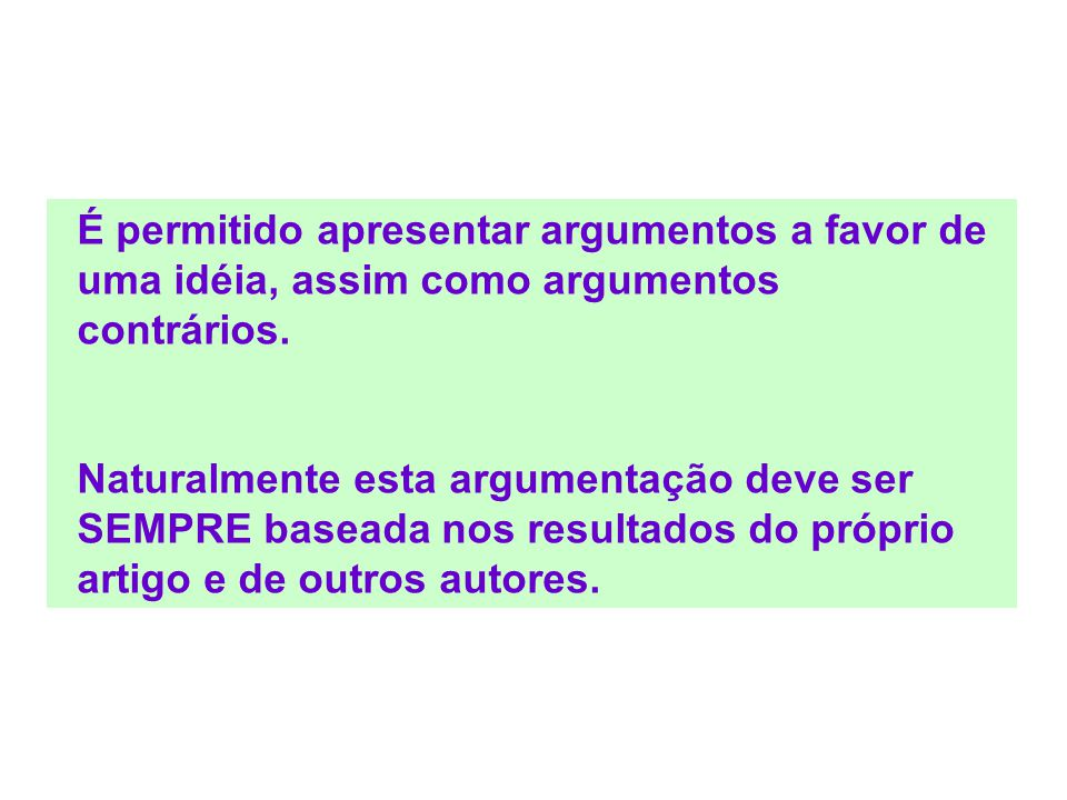É permitido apresentar argumentos a favor de uma idéia, assim como argumentos contrários.