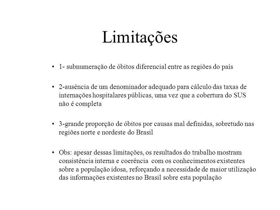Limitações 1- subnumeração de óbitos diferencial entre as regiões do país.