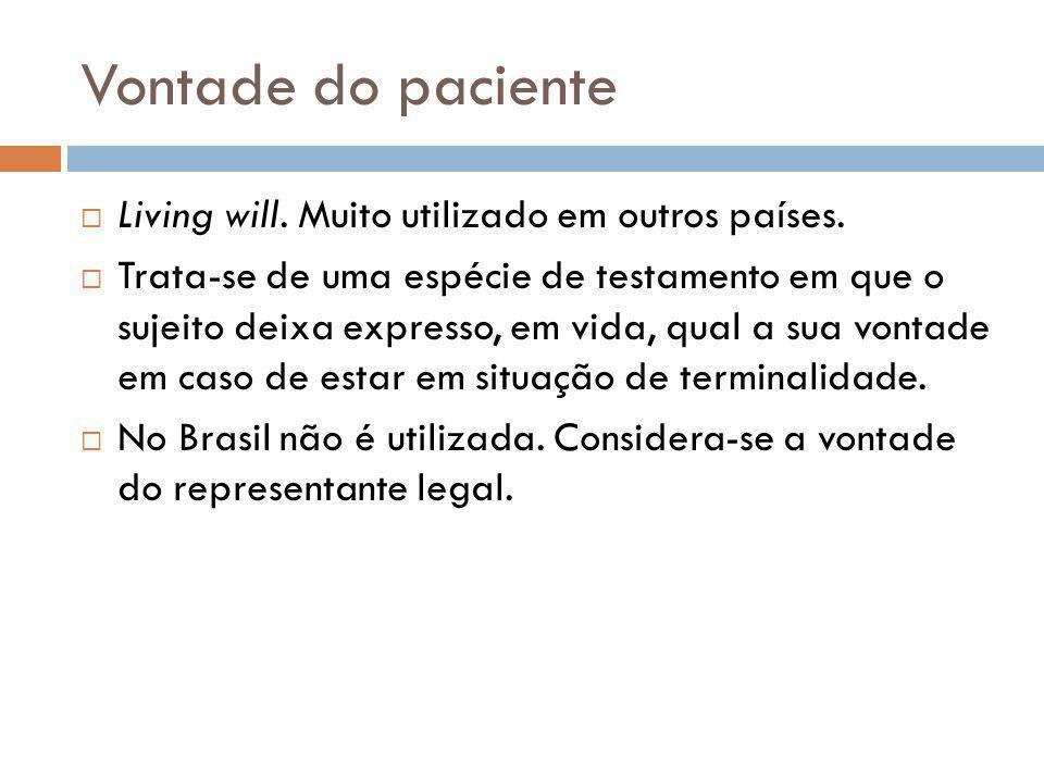 Vontade do paciente Living will. Muito utilizado em outros países.