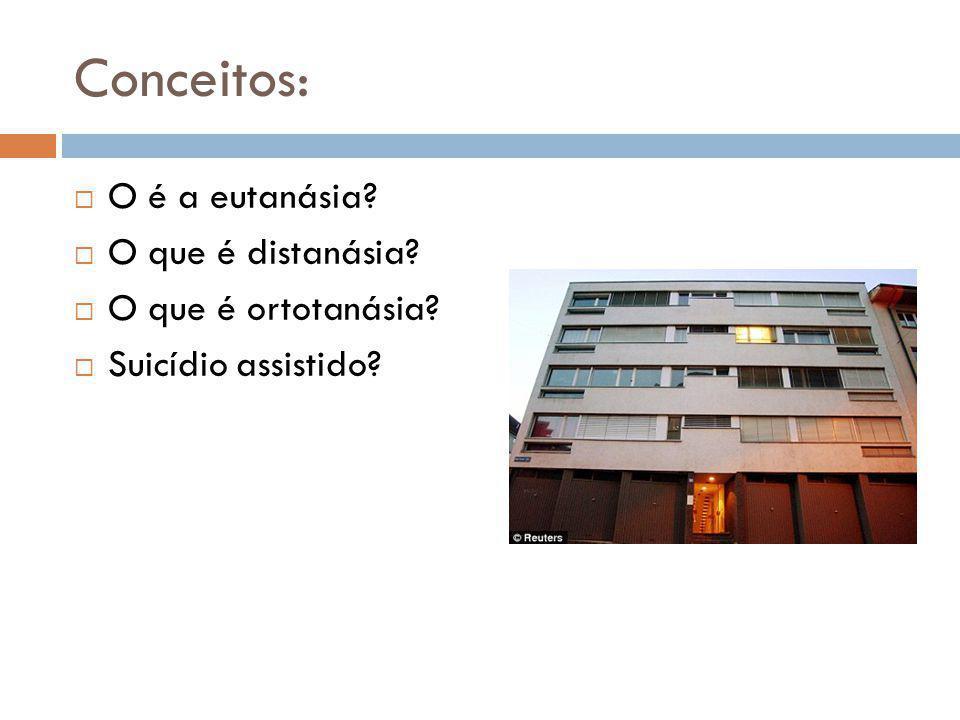 Conceitos: O é a eutanásia O que é distanásia O que é ortotanásia