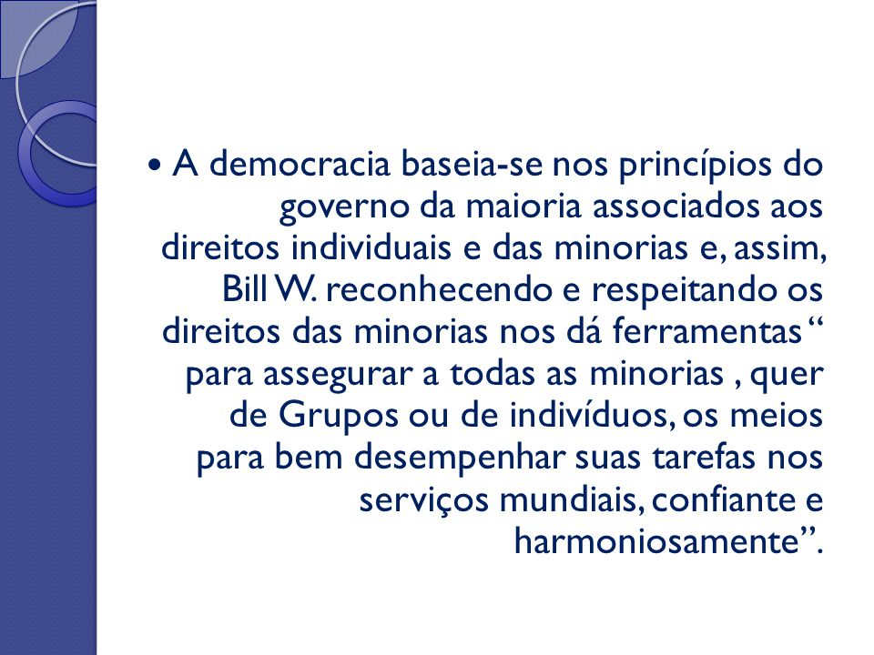 A democracia baseia-se nos princípios do governo da maioria associados aos direitos individuais e das minorias e, assim, Bill W.