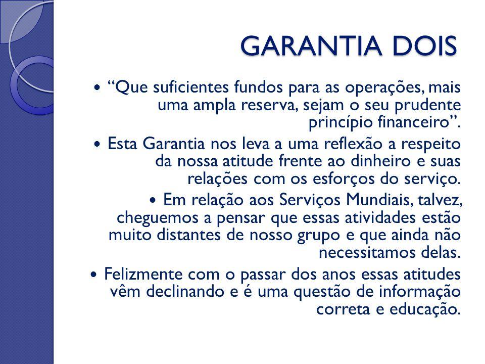 GARANTIA DOIS Que suficientes fundos para as operações, mais uma ampla reserva, sejam o seu prudente princípio financeiro .