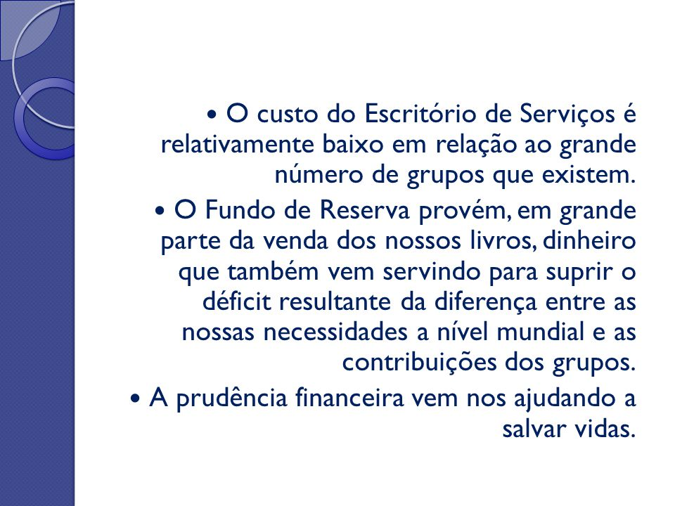 O custo do Escritório de Serviços é relativamente baixo em relação ao grande número de grupos que existem.