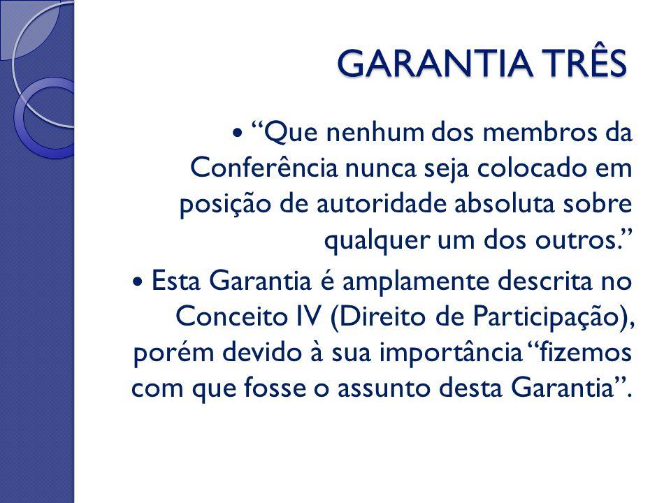 GARANTIA TRÊS Que nenhum dos membros da Conferência nunca seja colocado em posição de autoridade absoluta sobre qualquer um dos outros.