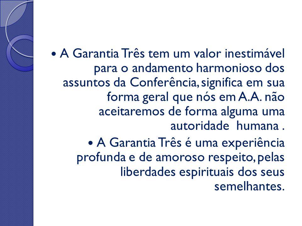 A Garantia Três tem um valor inestimável para o andamento harmonioso dos assuntos da Conferência, significa em sua forma geral que nós em A.A. não aceitaremos de forma alguma uma autoridade humana .