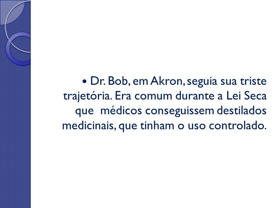 Dr. Bob, em Akron, seguia sua triste trajetória