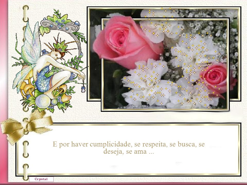 E por haver cumplicidade, se respeita, se busca, se deseja, se ama ...