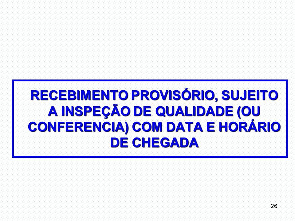 RECEBIMENTO PROVISÓRIO, SUJEITO A INSPEÇÃO DE QUALIDADE (OU CONFERENCIA) COM DATA E HORÁRIO DE CHEGADA