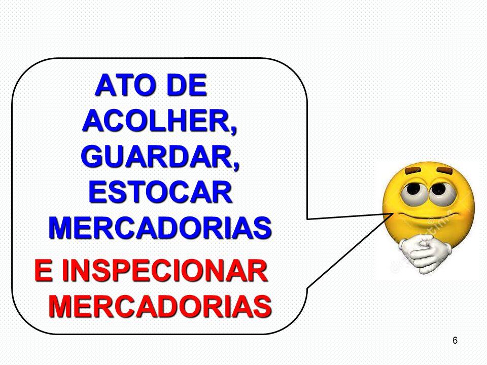 ATO DE ACOLHER, GUARDAR, ESTOCAR MERCADORIAS E INSPECIONAR MERCADORIAS