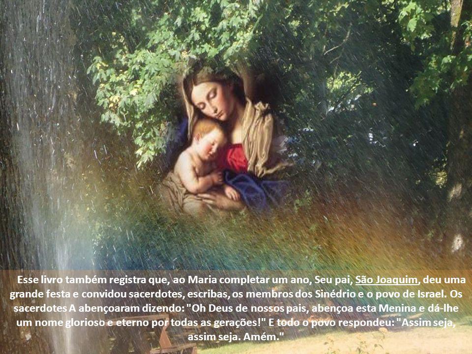 Esse livro também registra que, ao Maria completar um ano, Seu pai, São Joaquim, deu uma grande festa e convidou sacerdotes, escribas, os membros dos Sinédrio e o povo de Israel.