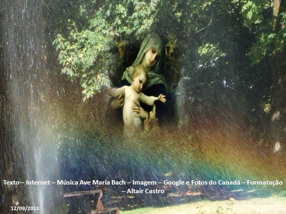 Texto – Internet – Música Ave Maria Bach – Imagem – Google e Fotos do Canadá – Formatação – Altair Castro