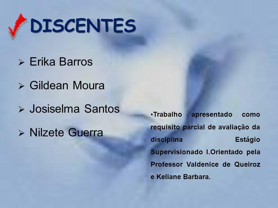 DISCENTES Erika Barros Gildean Moura Josiselma Santos Nilzete Guerra