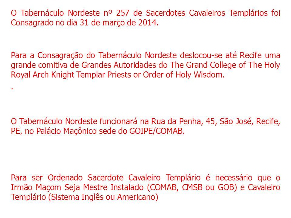 O Tabernáculo Nordeste nº 257 de Sacerdotes Cavaleiros Templários foi Consagrado no dia 31 de março de 2014.