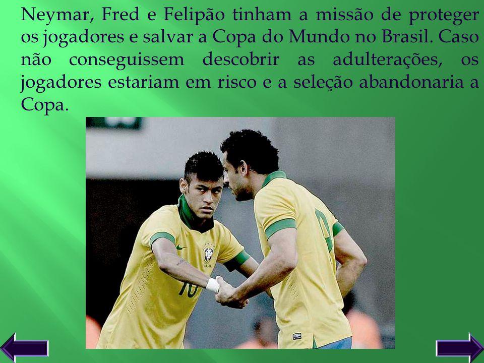 Neymar, Fred e Felipão tinham a missão de proteger os jogadores e salvar a Copa do Mundo no Brasil.