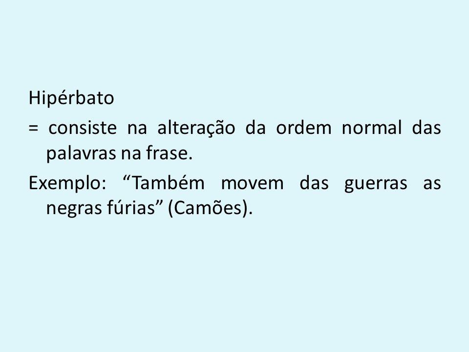 Hipérbato = consiste na alteração da ordem normal das palavras na frase.