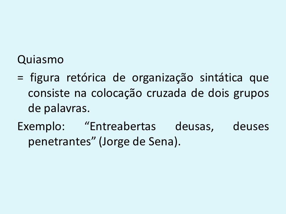 Quiasmo = figura retórica de organização sintática que consiste na colocação cruzada de dois grupos de palavras.