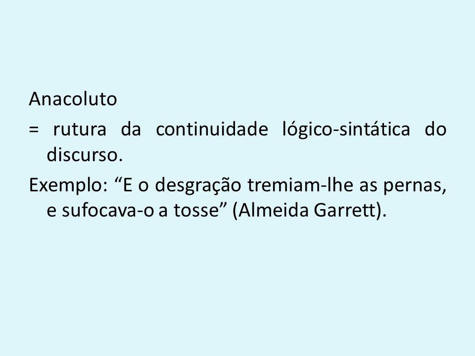 Anacoluto = rutura da continuidade lógico-sintática do discurso