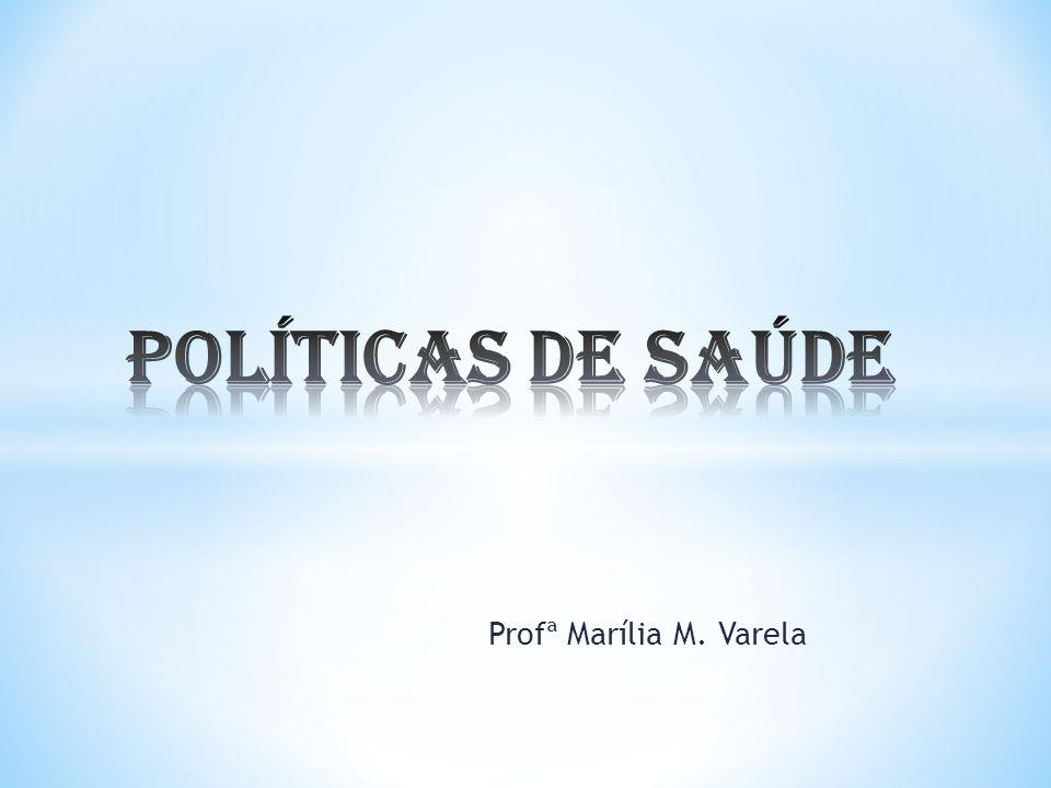 Políticas de Saúde Profª Marília M. Varela