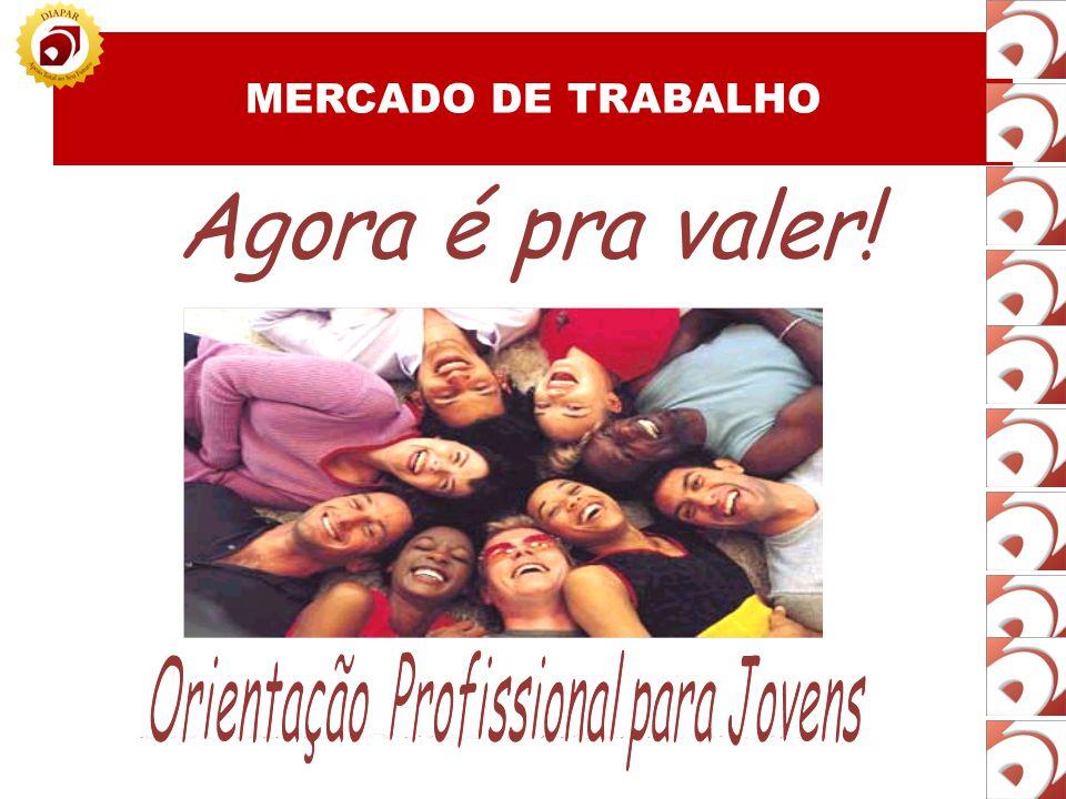 MERCADO DE TRABALHO Agora é pra valer!