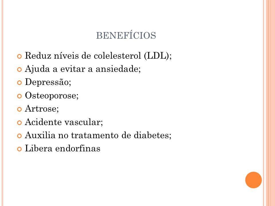benefícios Reduz níveis de colelesterol (LDL);